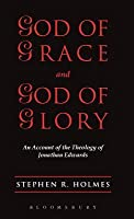 God of Grace & God of Glory: An Account Of The Theology Of Jonathan Edwards