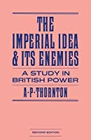 The Imperial Idea And Its Enemies A Study In British Power