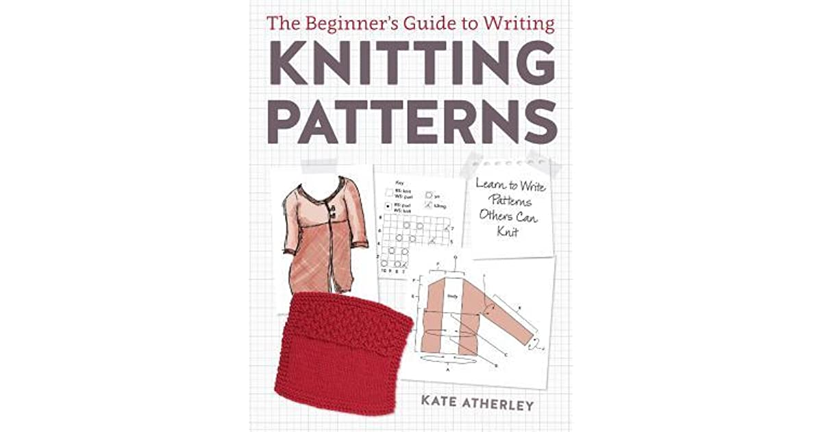 Knitting History Trivia : The beginner s guide to writing knitting patterns learn