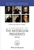 A Companion to the Antebellum Presidents 1837-1861 (Wiley Blackwell Companions to American History)
