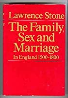 The Family, Sex And Marriage In England 1500 1800