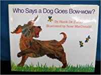 Who Says a Dog Goes Bow-Wow?