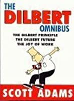 The Dilbert Omnibus: The Dilbert Principle, the Dilbert Future and the Joy of Work