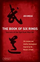 Book of Six Rings: Secrets of the Spiritual Warrior (Life Lessons and Intuitive Development Inspired by the Masters of Budo)