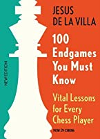 100 Endgames You Must Know: Vital Lessons for Every Chess Player Improved and Expanded