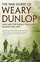 The War Diaries Of Weary Dunlop: Java And The Burma Thailand Railway, 1942 1945