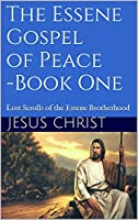 The Essene Gospel of Peace - Book One: Lost Scrolls of the Essene Brotherhood