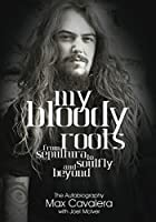 My Bloody Roots. From Sepultura to Soulfly and Beyond: The Autobiography: Englische Originalausgabe