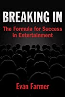Breaking In: The Formula for Success in Entertainment