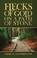 Flecks of Gold on a Path of Stone: Simple Truths for Profound Living