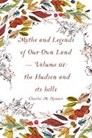 Myths and Legends of Our Own Land - Volume 01: the Hudson and its hills