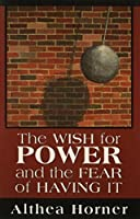 The Wish for Power and the Fear of Having It
