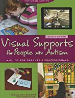 Visual Supports for People with Autism a Guide for Parents and Professionals