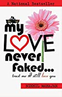 My Love never faked...: Trust Me I Still Love You