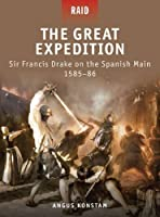 The Great Expedition: Sir Francis Drake on the Spanish Main 1585-86 (Raid)