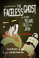 Lafcadio Hearn?s ?The Faceless Ghost? and Other Macabre Tales from Japan: A Graphic Novel