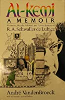 Al-Kemi: Hermetic, Occult, Political, and Private Aspects of R.A. Schwaller de Lubicz