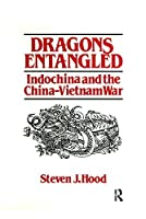 Dragons Entangled: Indochina and the China-Vietnam War: Indochina and the China-Vietnam War