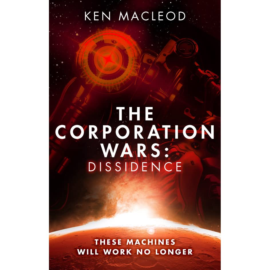 The Corporation Wars: Dissidence By Ken Macleod €� Reviews, Discussion,  Bookclubs, Lists