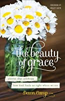 The Beauty of Grace: Stories That Celebrate How God Finds Us Right Where We Are
