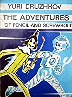 The Adventures of Pencil and Screwbolt A Nearly True Story