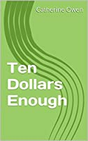 Ten Dollars Enough: Keeping House Well on Ten Dollars a Week; How It Has BeenDone; How It May Be Done Again