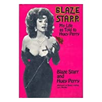 Blaze Starr: My Life as Told to Huey Perry