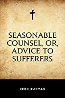 Seasonable Counsel, or, Advice to Sufferers