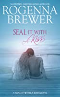 SEAL It With A Kiss (SEAL It With A Kiss Book 1)