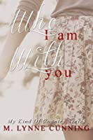 Who I Am With You (My Kind of Country, Book #1)