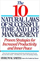 The 10 Natural Laws of Successful Time and Life Management: Proven Strategies for Increased Productivity and Inner Peace (People Skills for Professionals)