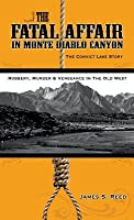 The Fatal Affair in Monte Diablo Canyon: The Convict Lake Story-Robbery, Murder and Vengeance in the Old West