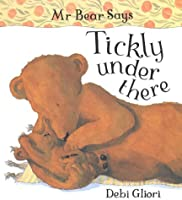 Mr Bear Says Tickly Under There