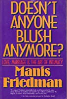 Doesn't Anyone Blush Anymore: Love, Marriage and the Art of Intimacy