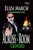 Innocence Lost: IATO Series (Across A Crowded Room Book 1)