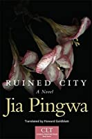 Ruined City: A Novel (Chinese Literature Today Book Series)