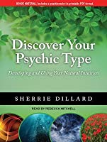 Discover Your Psychic Type: Developing and Using Your Natural Intuition