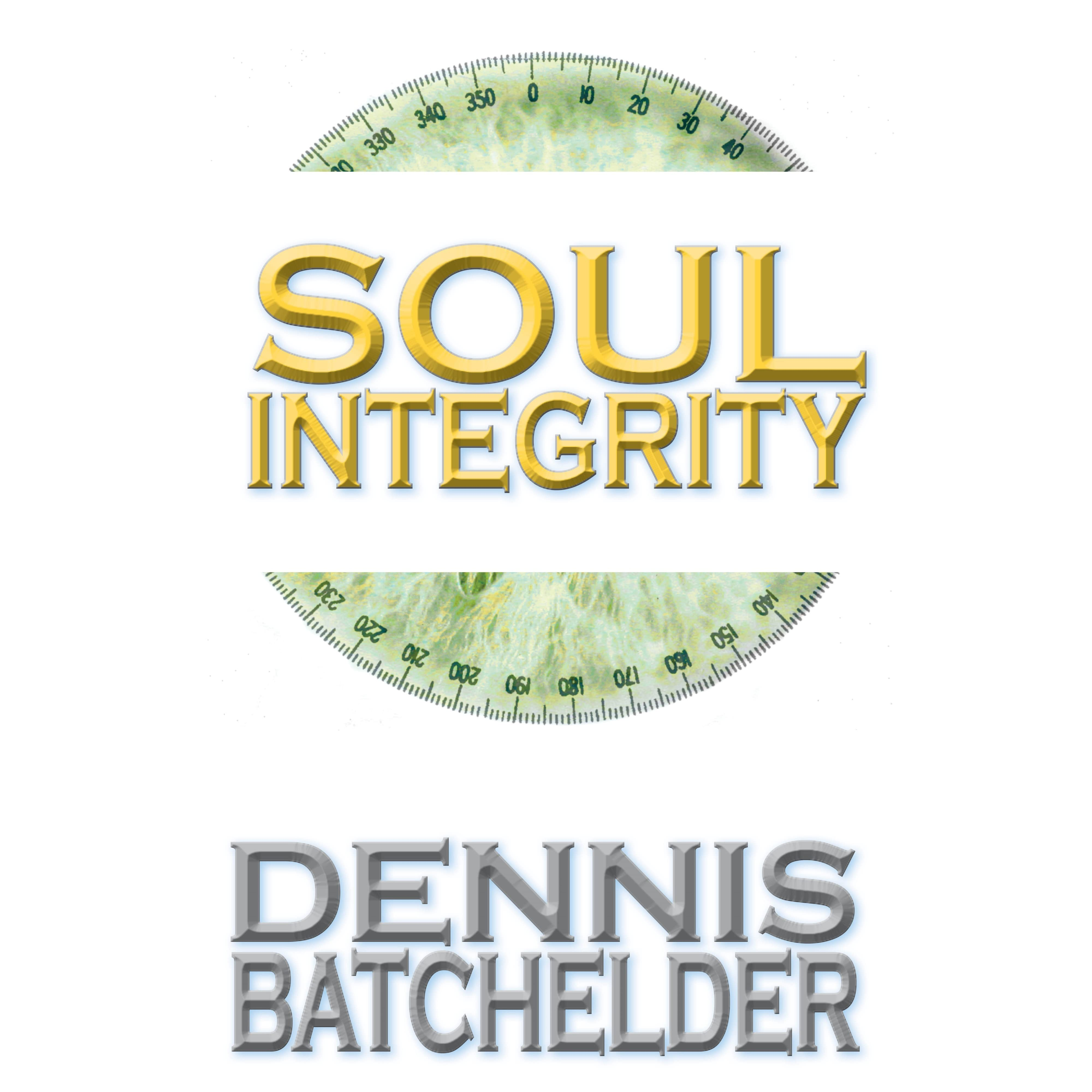 Soul Integrity By Dennis Batchelder €� Reviews, Discussion, Bookclubs, Lists