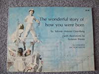 The Wonderful Story Of How You Were Born