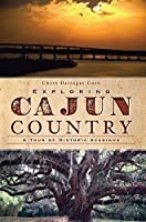 Exploring Cajun Country: A Tour of Historic Acadiana (History & Guide)