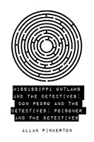 Mississippi Outlaws and the Detectives: Don Pedro and the Detectives; Poisoner and the Detectives