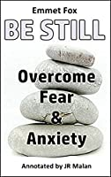 Be Still: Overcome Fear & Anxiety
