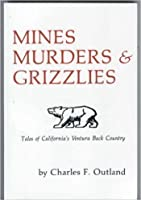 Mines, Murders & Grizzlies: Tales Of California's Ventura Back Country