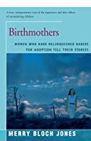 Birthmothers: Women Who Have Relinquished Babies for Adoption Tell Their Stories
