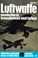 Luftwaffe: Birth, Life and Dealth of an Air Force (Ballantine's Illustrated History of World War II: Weapons Book No. 10)