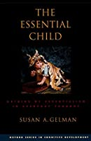 The Essential Child: Origins of Essentialism in Everyday Thought (Oxford Series in Cognitive Development)