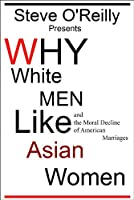 Why White Men Like Asian Women and the Moral Decline of American Marriages