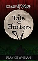 A Tale of Hunters (Diary of the Wolf)