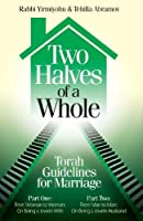 Two Halves of a Whole; Torah Guidelines for Marriage