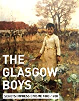 The Glasgow Boys: schots impressionisme 1880-1900